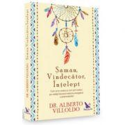 Șaman, Vindecător, Înțelept - DR. Alberto Villoldo