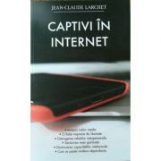 Captivi în Internet - Jean-Claude Larchet
