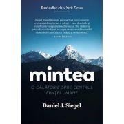 Mintea - o călătorie spre centrul ființei umane - Daniel J. Siegel