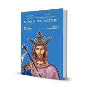 Mircea cel Batran. Colectia Centenarul Marii Uniri
