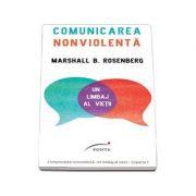 Comunicarea nonviolenta. Un limbaj al vietii - Rosenberg Marshall