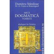 Mica dogmatică vorbită. Dialoguri la Cernica