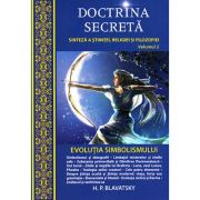 Doctrina secretă - vol. 2 - evoluţia simbolismului Helena Petrovna Blavatsky