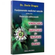 Fundamentele medicinei naturale - Partea II-a - Fitoterapia psihocauzala - VINDECAREA SUFLETULUI SI A TRUPULUI PRIN PLANTE