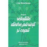 Despre relaţiile părinţi şi copii - Lise Bourbeau
