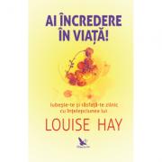 Ai încredere în viață! - Louise Hay