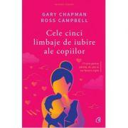 Cele cinci limbaje de iubire ale copiilor. Ediţia a V-a