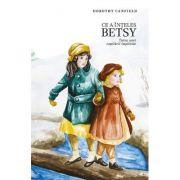 Ce a înțeles Betsy. Frumusețea copilăriei - Canfield, Dorothy