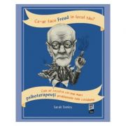 Ce-ar face Freud în locul tău? Cum ar rezolva cei mai mari psihoterapeuți problemele tale cotidiene