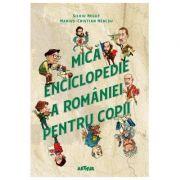 Mica enciclopedie a Romaniei pentru copii  Silviu Negut, Marius-Cristian Neacsu