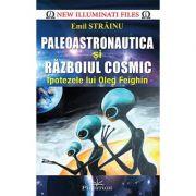 Paleoastronautica şi războiul cosmic - ipotezele lui Oleg Feighin