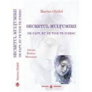 Secretul mulțumirii – De fapt eu pe tine te iubesc - Marius Ghidel
