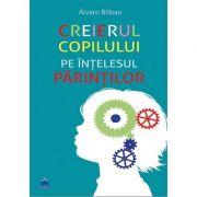 Creierul copilului pe intelesul parintilor - Alvaro Bilbao