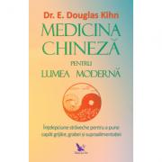 MEDICINA CHINEZĂ PENTRU LUMEA MODERNĂ Kihn Dr. E. Douglas