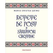 Rețete de post și sarbători creștine - Maria Soimu