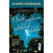 Unde pădurea întâlnește stelele - Glendy Vanderah