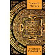 Practicile Kalachakra - incluzând traducerea unor texte importante din Kalachakra Tantra