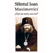 Deși am murit, sunt viu - Ioan Maximovici, sf.