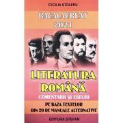 Bacalaureat 2021 Literatura romana. Comentarii si eseuri pe baza textelor din 20 de manuale alternative. Ed Stefan - Cecilia Stoleru