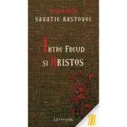 Intre Freud si Hristos - Savatie Bastovoi, ierom.