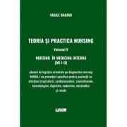 Teoria si practica nursing, volumul V. Nursing in medicina interna - Vasile Baghiu