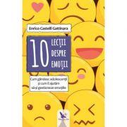 10 lecții despre emoții - Enrico Castelli Gattinara