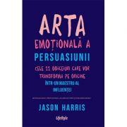Arta emoțională a persuasiunii - Jason Harris