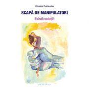 Scapă de manipulatori - Christel Petitcollin