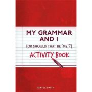 My Grammar and I Activity Book (I Used to Know That ...)