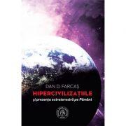 Hipercivilizaţiile şi prezenţa extraterestră pe Pământ - Dan D. Farcas