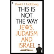 This Is Not the Way: Jews, Judaism and Israel