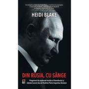 DIN RUSIA, CU SANGE - Heidi Blake