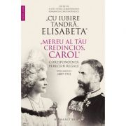 """""""Cu iubire tandră, Elisabeta"""". """"Mereu al tău credincios, Carol"""""""