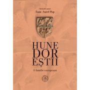 Hunedorestii - O familie europeana - Ioan-Aurel Pop