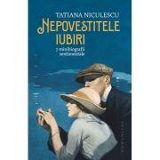 Nepovestitele iubiri 7 minibiografii sentimentale