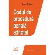 Codul de procedura penala adnotat Editie actualizata la 4 aprilie 2021