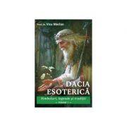Dacia esoterică. Simboluri, legende și tradiții. Vol. 1