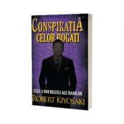 Conspiratia celor bogati (editia a II-a). Cele opt noi reguli ale banilor - Kiyosaki, Robert T