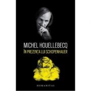 In prezenta lui Schopenhauer - Houellebecq, Michel