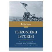 Prizonierii istoriei - Keith Lowe