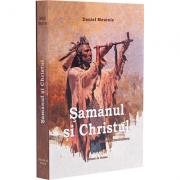 Șamanul și Christul. Memorii amerindiene - Daniel Meurois