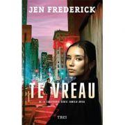 Te vreau - Jen Frederick