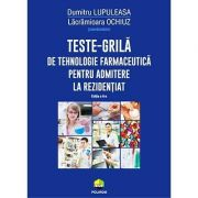 Teste-grilă de tehnologie farmaceutică pentru admitere la rezidențiat (ediția a II-a revăzută și adăugită)