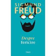 Despre fericire - Sigmund Freud