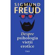 Despre psihologia vieții erotice - Sigmund Freud