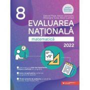 Matematica. Evaluarea Nationala 2022. Clasa a VIII-a - Gabriel Popa, Adrian Zanoschi, Gheorghe Iurea, Dorel Luchian