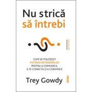 Nu strică să întrebi - Trey Gowdy