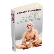 Opere complete. Cele mai importante invataturi despre realizarea sinelui scrise de Bhagavan Sri Ramana Maharshi