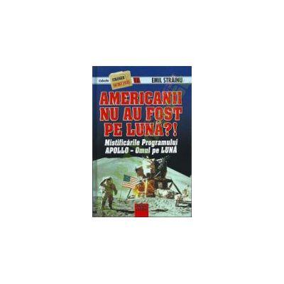 Americanii nu au fost pe luna - Mistificarile programului APOLLO. Omul pe Luna