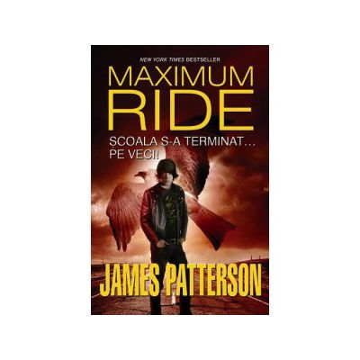 Scoala s-a terminat... pe veci! (Maximum Ride, vol. 2)